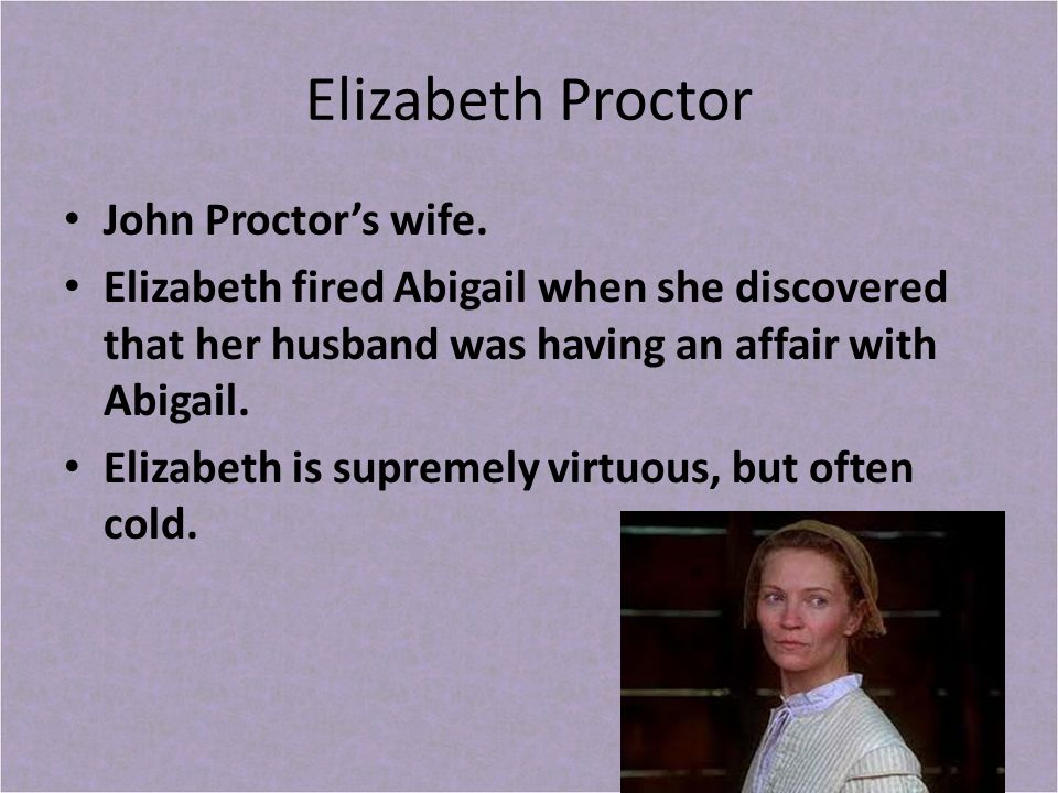 the crucible elizabeth proctor About the crucible character list summary and analysis act i: scene 1 abigail's scheme becomes apparent to elizabeth and proctor within scene 2.