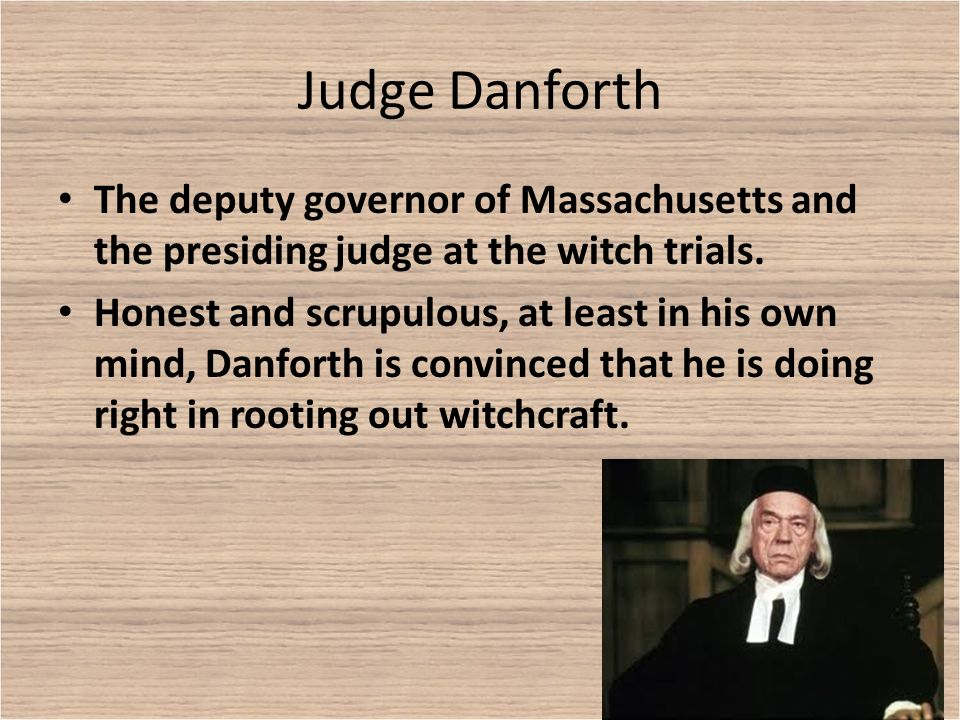 the actions of judge danforth in the salem witch trials Order in the courtroom the salem witch trials started when three girls started acting strangely and having fits the according to judge thomas danforth.
