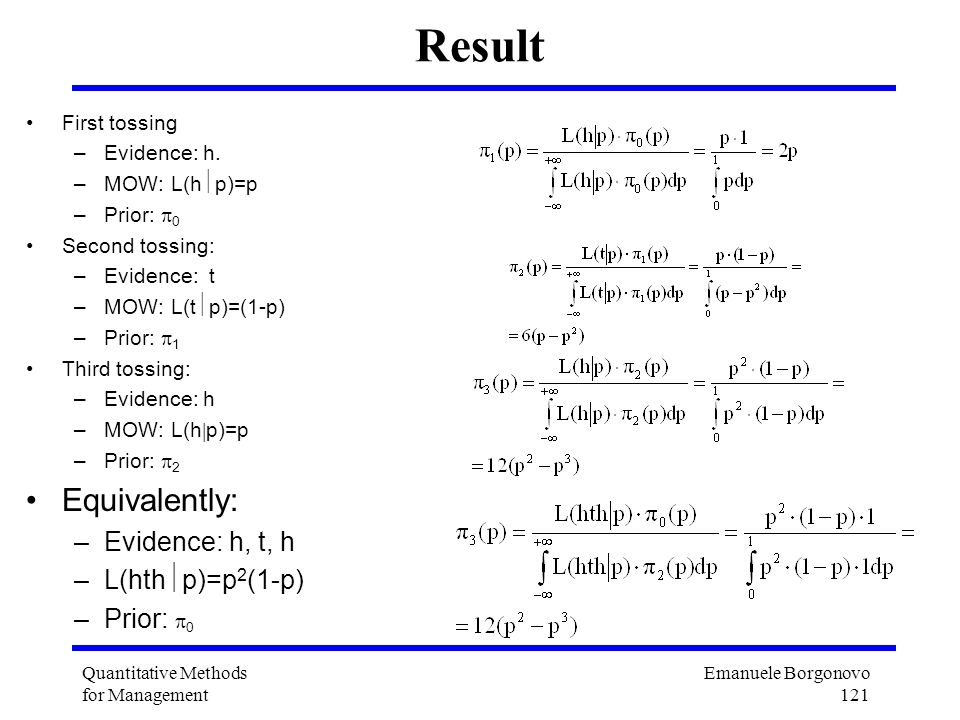 Result Equivalently: Evidence: h, t, h L(hthp)=p2(1-p) First tossing