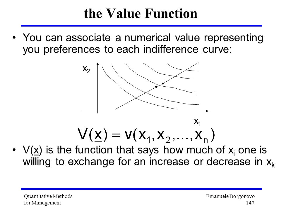 the Value Function You can associate a numerical value representing you preferences to each indifference curve: