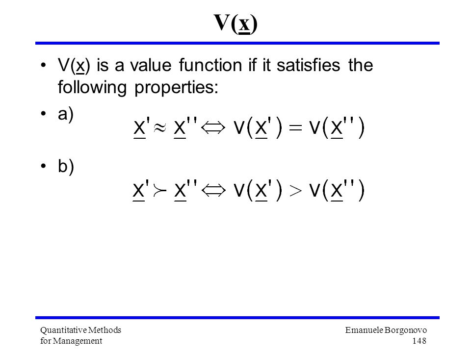 V(x) V(x) is a value function if it satisfies the following properties: a) b) Quantitative Methods for Management.