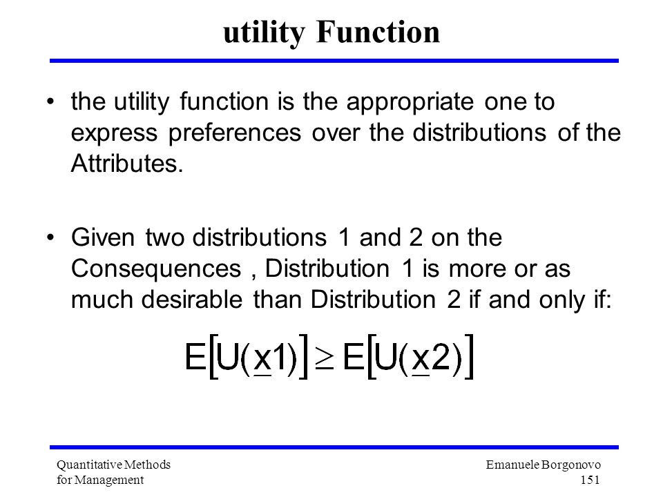 utility Function the utility function is the appropriate one to express preferences over the distributions of the Attributes.