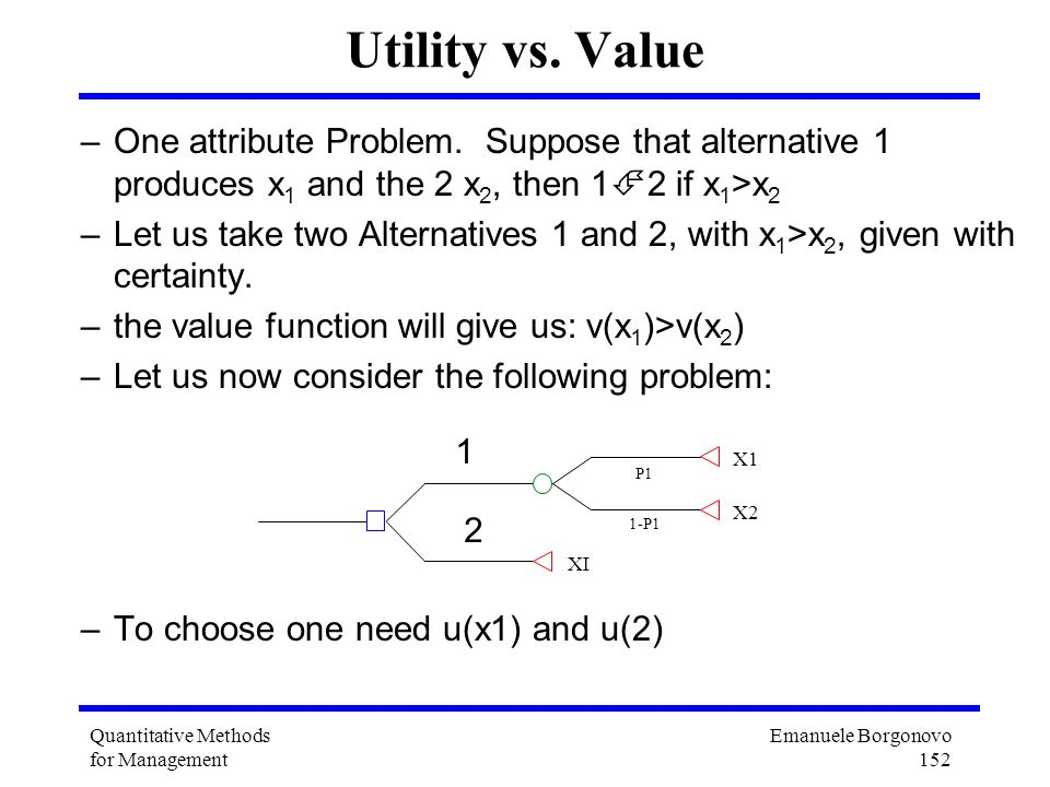 Utility vs. Value One attribute Problem. Suppose that alternative 1 produces x1 and the 2 x2, then 12 if x1>x2.