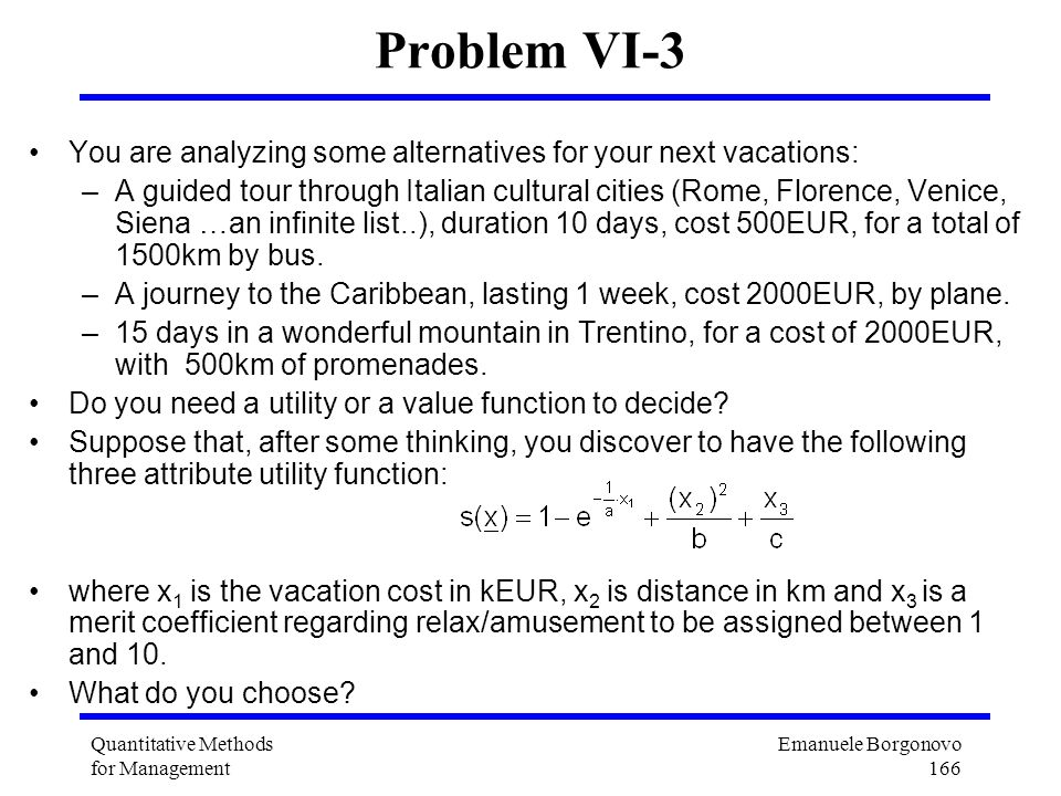 Problem VI-3 You are analyzing some alternatives for your next vacations: