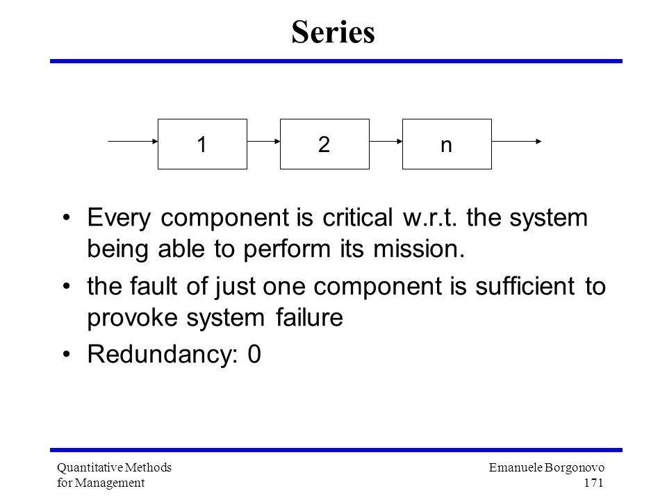 Series 1. 2. n. Every component is critical w.r.t. the system being able to perform its mission.