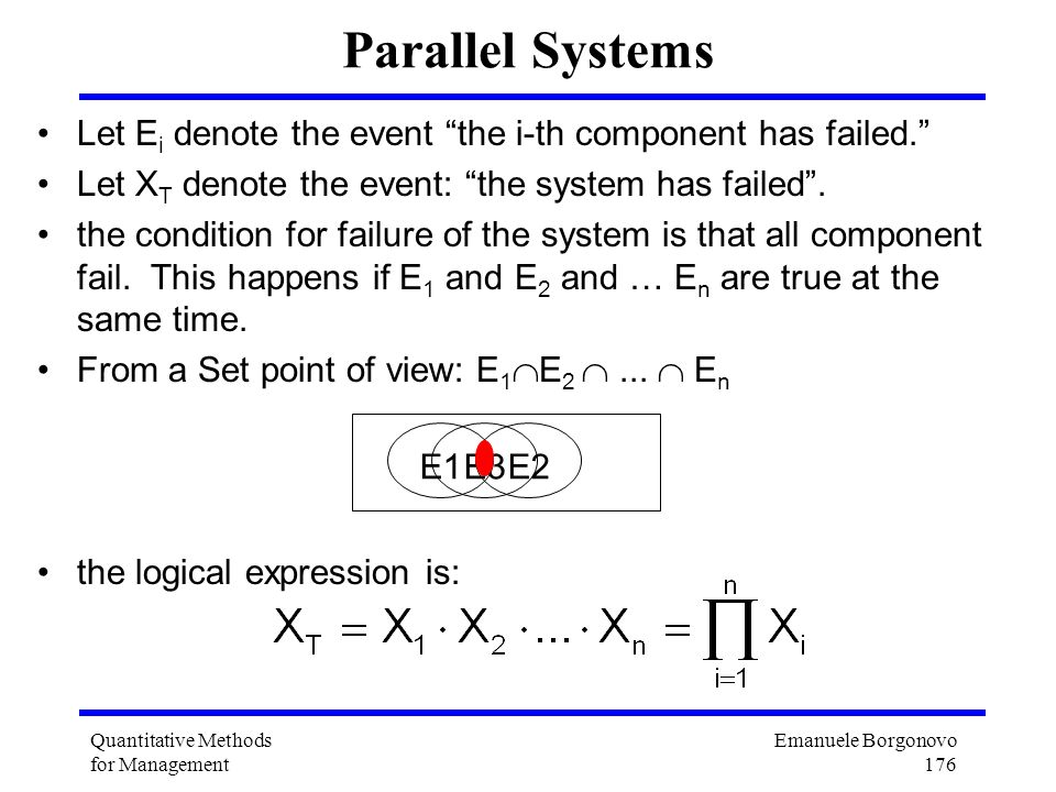 Parallel Systems Let Ei denote the event the i-th component has failed. Let XT denote the event: the system has failed .