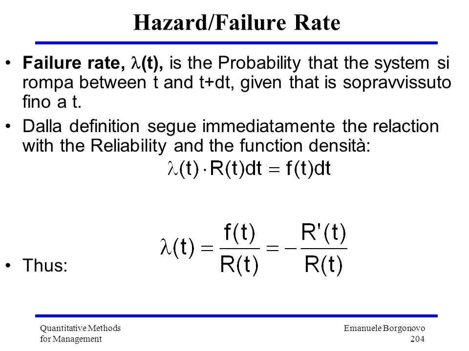 Hazard/Failure Rate Failure rate, (t), is the Probability that the system si rompa between t and t+dt, given that is sopravvissuto fino a t.