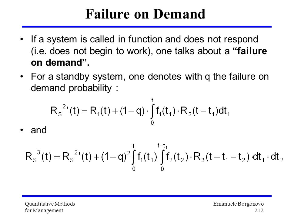 Failure on Demand If a system is called in function and does not respond (i.e. does not begin to work), one talks about a failure on demand .