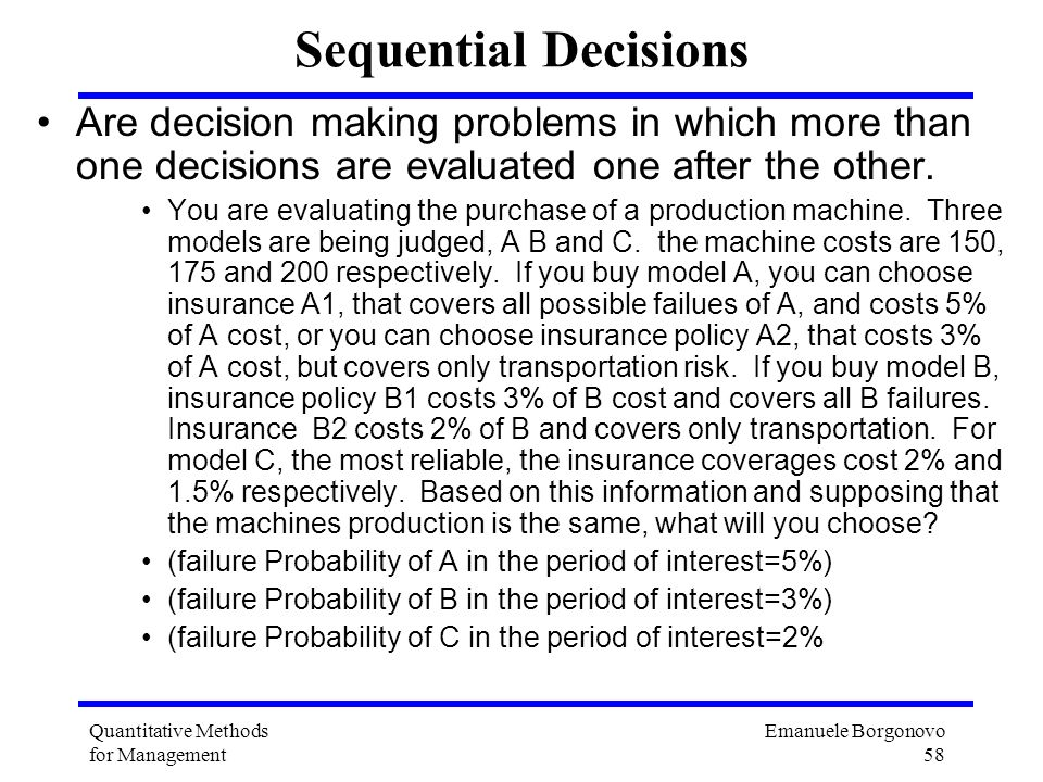 Sequential Decisions Are decision making problems in which more than one decisions are evaluated one after the other.