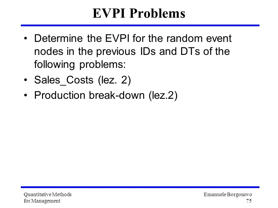 EVPI Problems Determine the EVPI for the random event nodes in the previous IDs and DTs of the following problems: