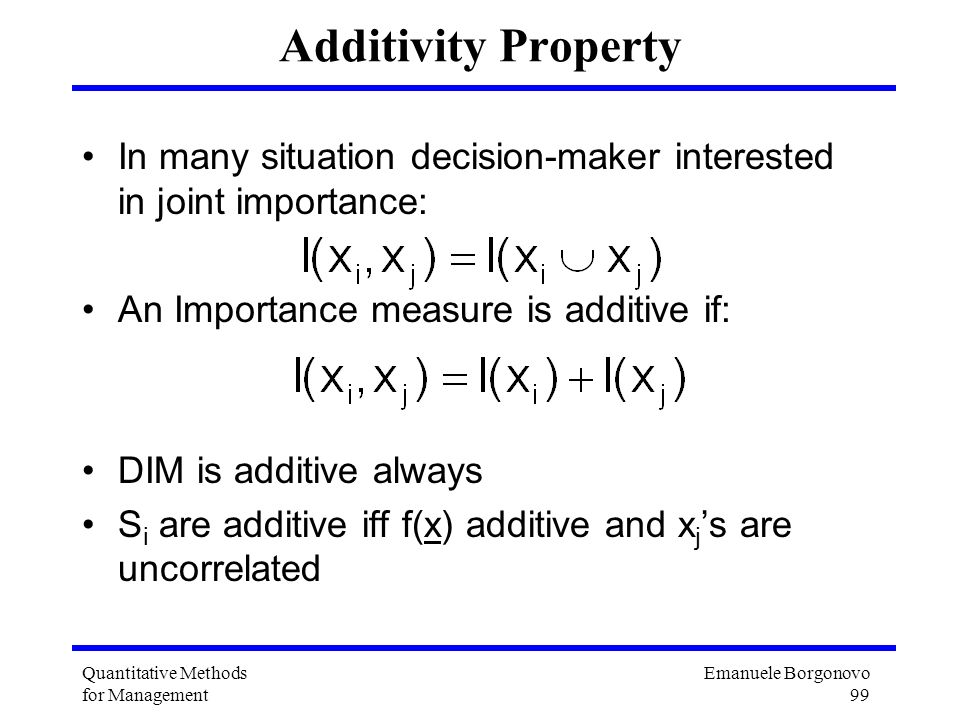 Additivity Property In many situation decision-maker interested in joint importance: An Importance measure is additive if: