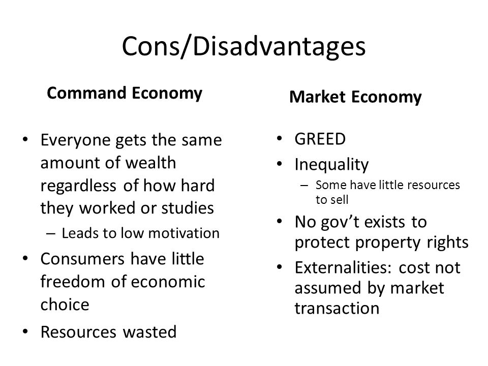 the advantages and disadvantages of command and market economies Advantages and disadvantages of market economy and command economy: advantages: market economy command economy decisions are taken by individuals and suppliers.