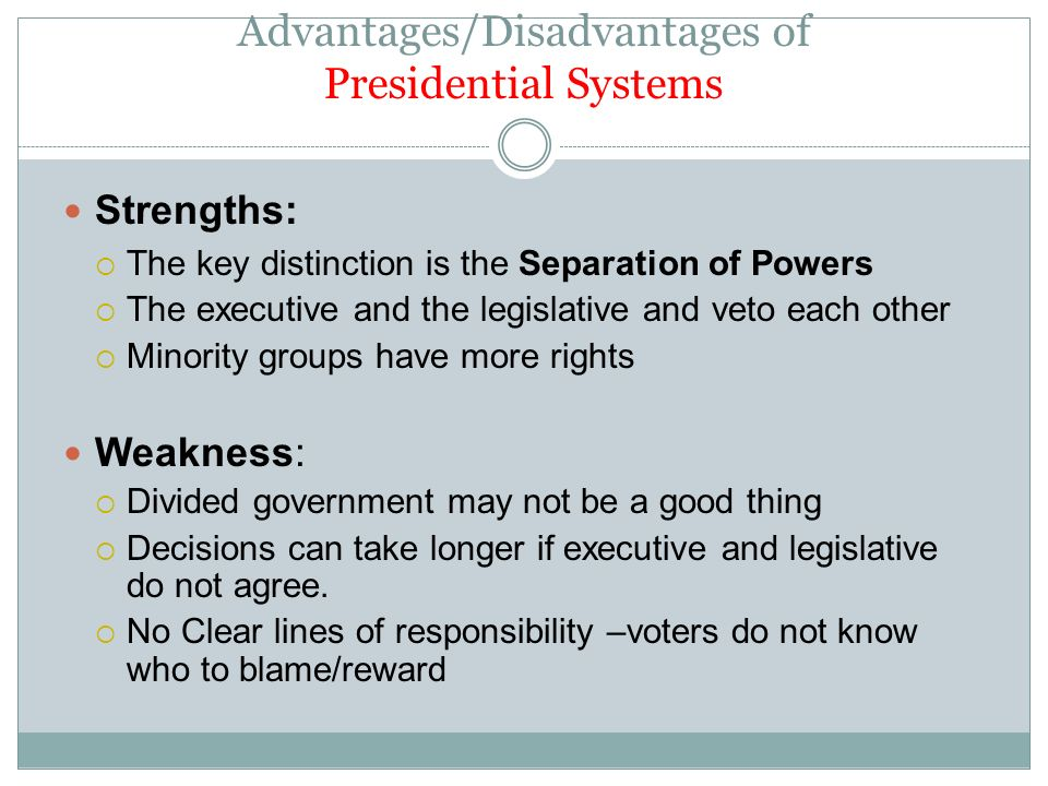 advantages of presidential systems This essay will critically analyse the two forms of political governmental systems namely, the presidential system and the parliamentary system.