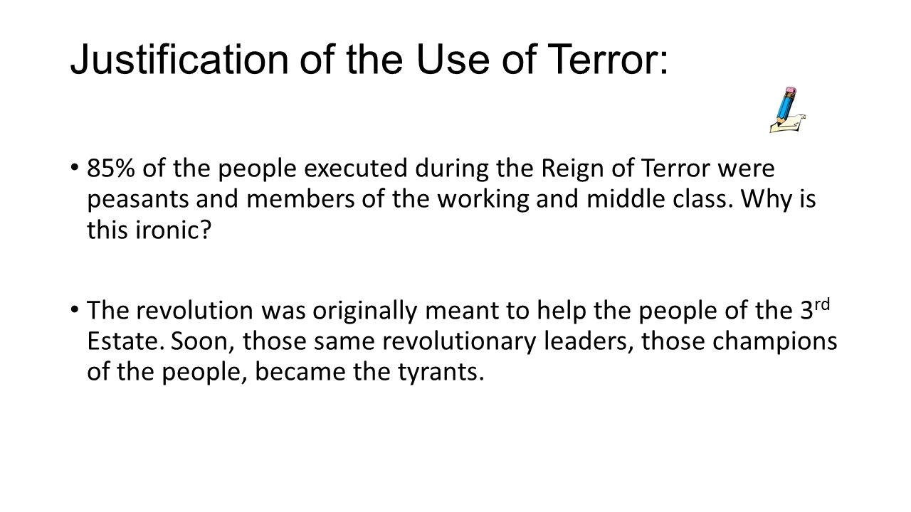 was the reign of terror justified? essay The reign of terror was a violent and savage part of the french revolution the reign of terror lasted less than two years, from the execution of louis.
