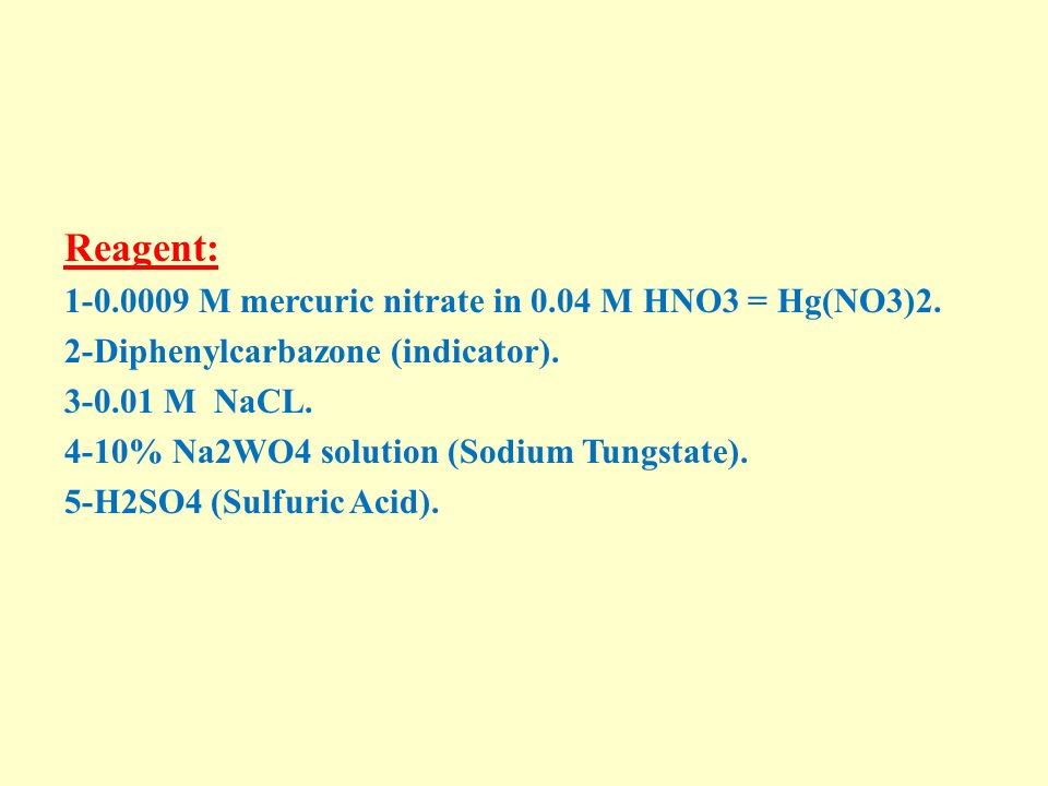 Reagent: 1-0.0009 M mercuric nitrate in 0.04 M HNO3 = Hg(NO3)2.