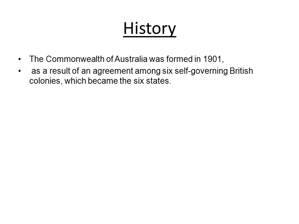 History The Commonwealth of Australia was formed in 1901,