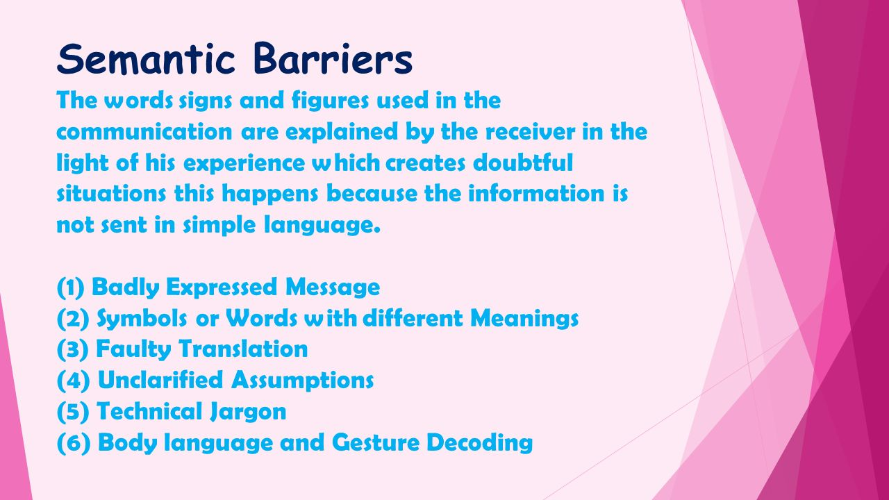 semantic barrier The previous lectures focussed on the reasons for barriers to communication and  the  the following lecture discusses the semantic barriers to communication.