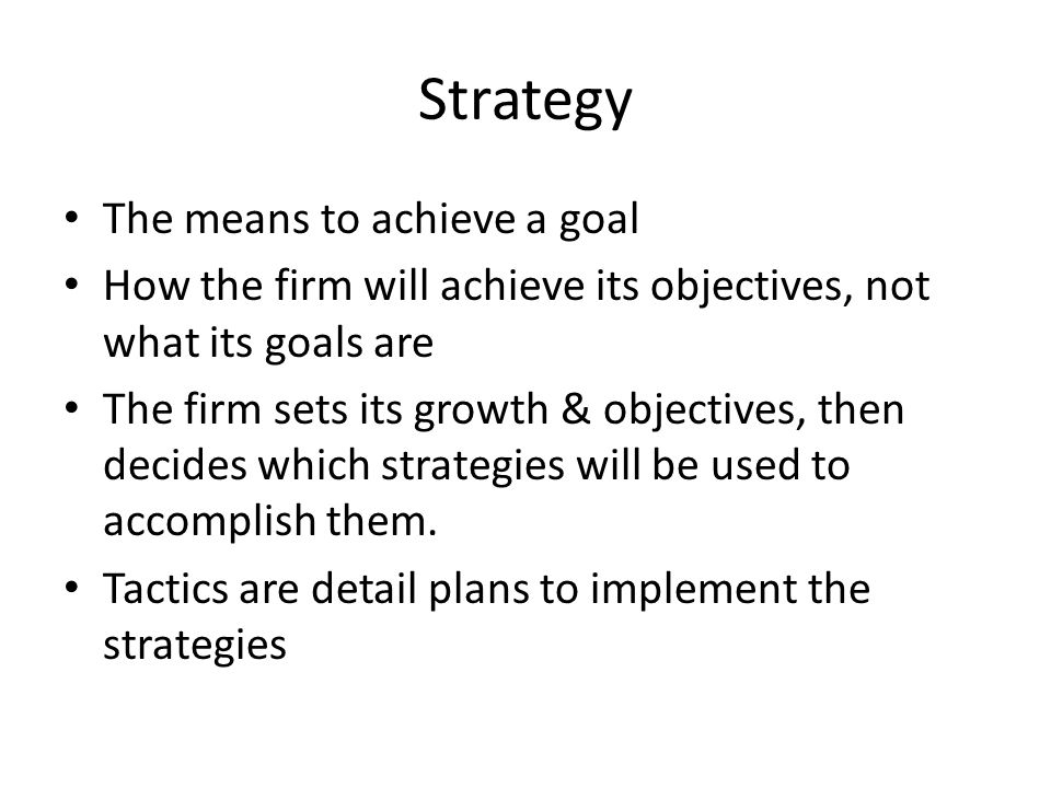Strategy The means to achieve a goal