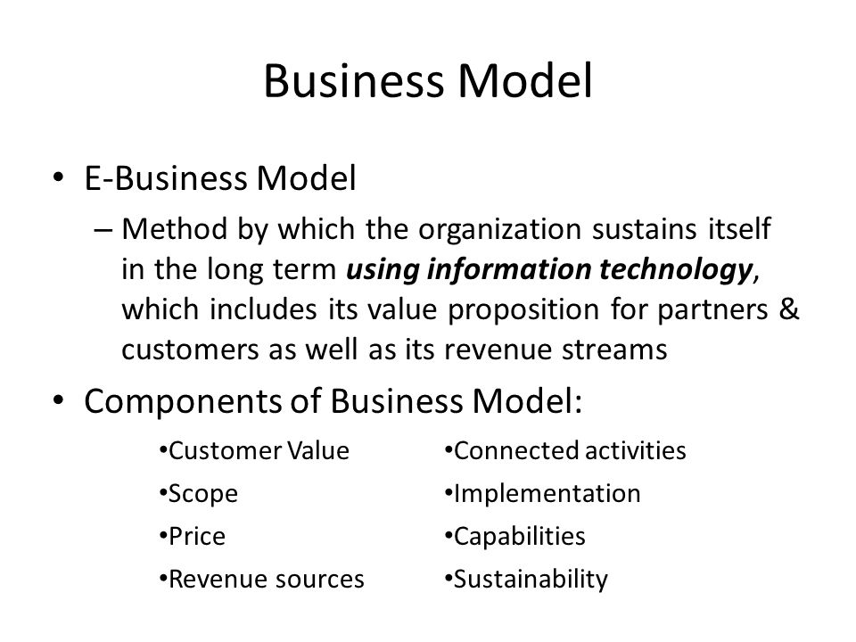 Business Model E-Business Model Components of Business Model: