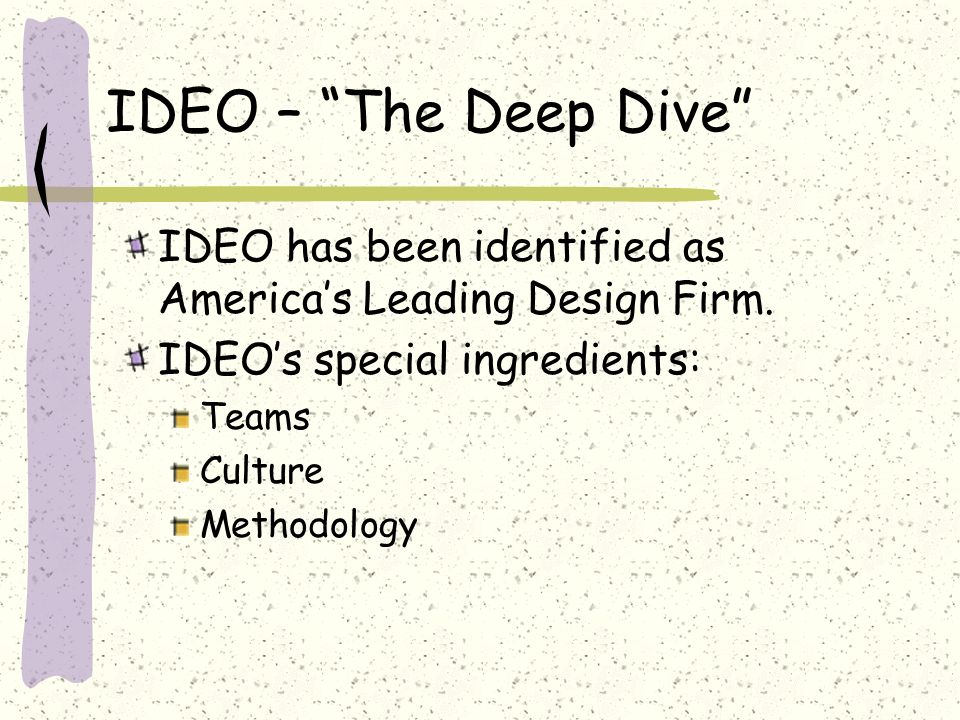 the deep dive ideo Client company: stores that use shopping carts designers: ideo, the company, are the designers problem statement: shopping carts are not efficient enough, kids get.