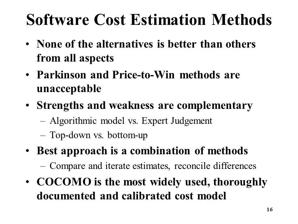 cost estimation methods Alternative software cost-estimation methods chapter 22 a number of methods have been ust:d (0 etimate software costs they include 1 algorithmic models these methods provide one or more algorithms which produce a software cost estimate as a.