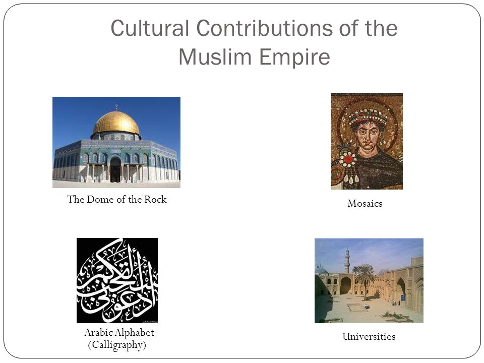 Cultural Contributions of the Muslim Empire