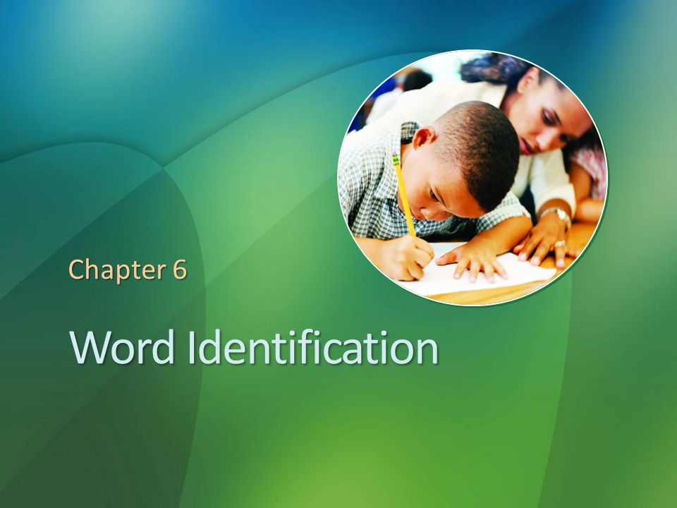 Word Identification Chapter 6 4/27/2017 4:42 AM