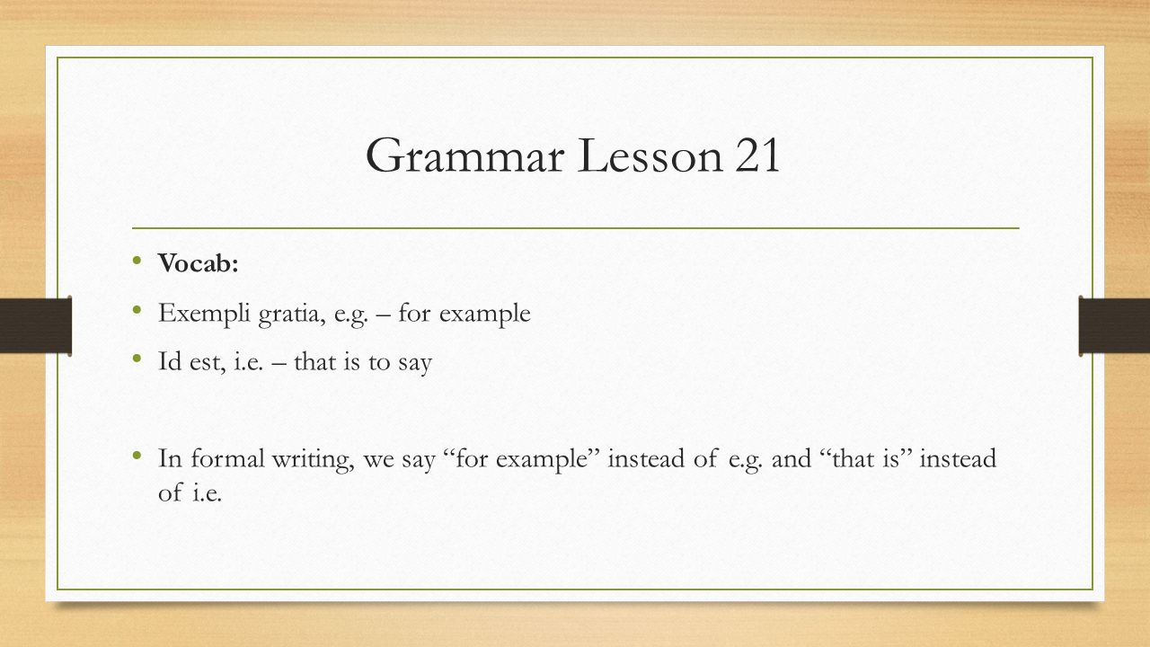 Grammar Lesson 21 Vocab Exempli Gratia Eg For Example Ppt