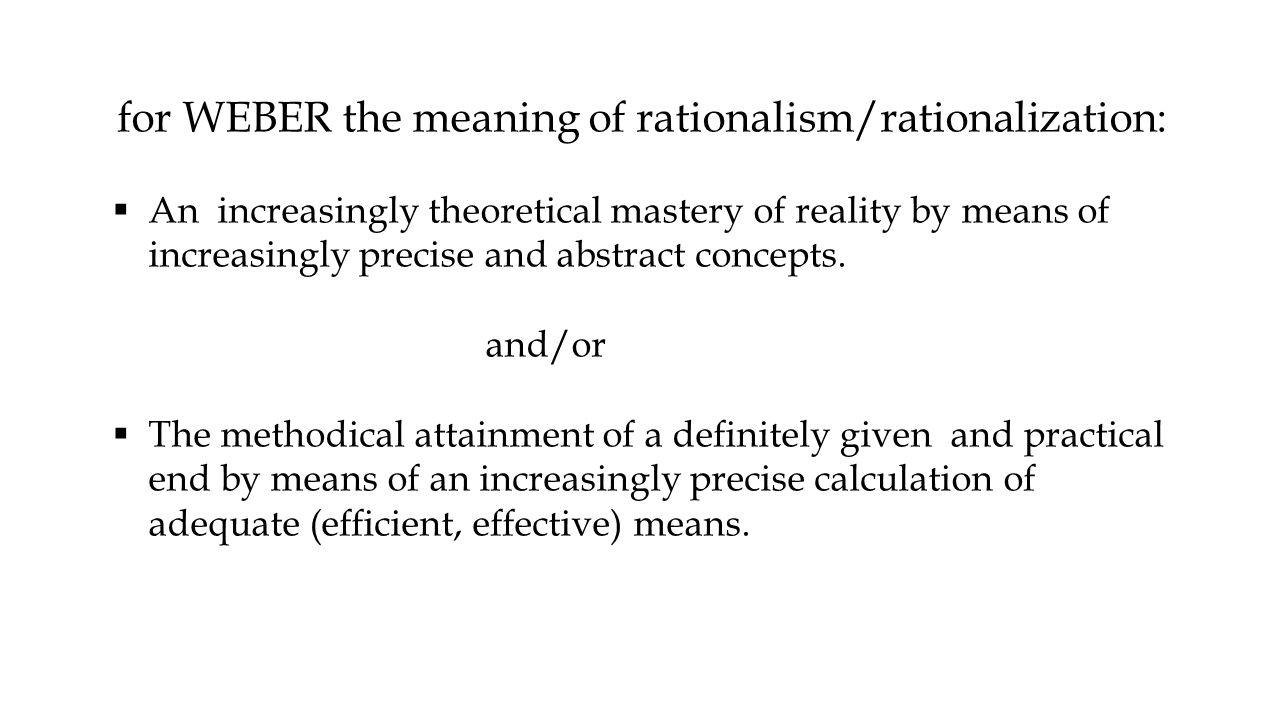 webers concept of rationalization Weber introduced the concept of rationalization to explain how western society has shifted from a mystic or traditional orientation to a more rational orientation.