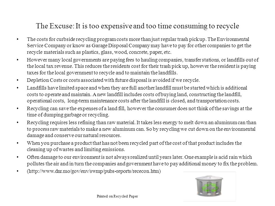 The Excuse: It is too expensive and too time consuming to recycle
