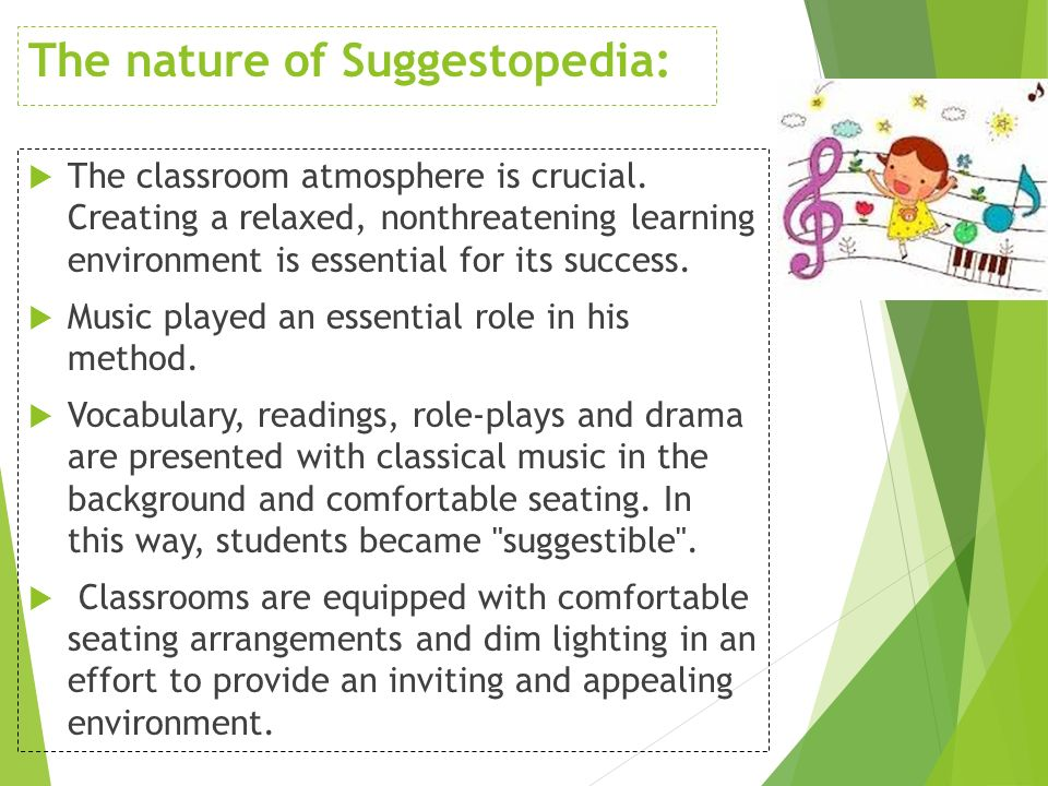 suggestopedia creating a relaxed environment for The posters are change every few weeks to create a sense of novelty in the environment students select target language names and choose new occupations the conscious attention of the learner does not focus on linguistic forms what is the role of the teacher what is the role of the students the teacher is the authority in the.