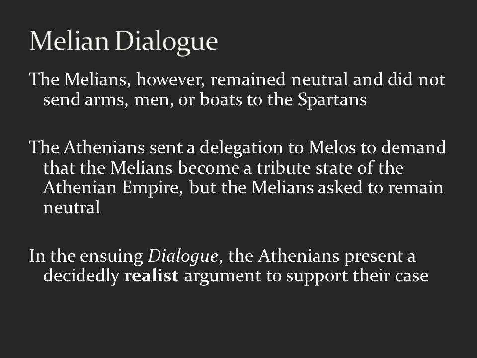 the melian dialogue Historical lessons in the melian episode 121 this problem of interpretation arises from the authorial reticence of dialogue from both the athenian and melian points of view for the difficulty of deriving thucydides' own opinions from speeches.