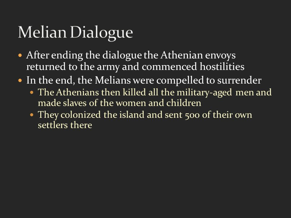 the main points of the melian dialogue Main points: - power as an end (traditional realism) excessive or insufficent power = destruction - competition for scarce (finite) resources - neorealism: the end.