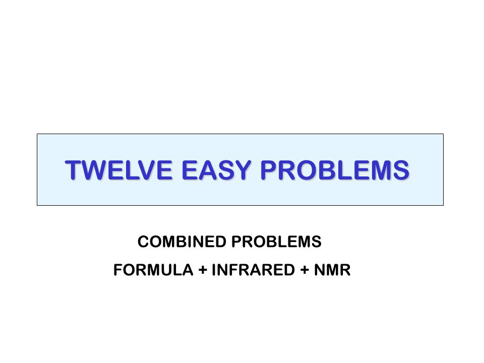 TWELVE EASY PROBLEMS COMBINED PROBLEMS FORMULA + INFRARED + NMR