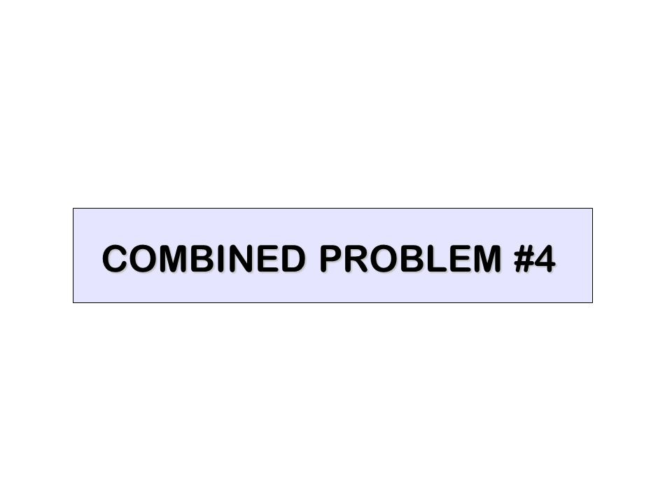 COMBINED PROBLEM #4