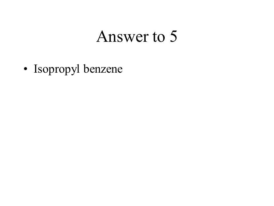 Answer to 5 Isopropyl benzene