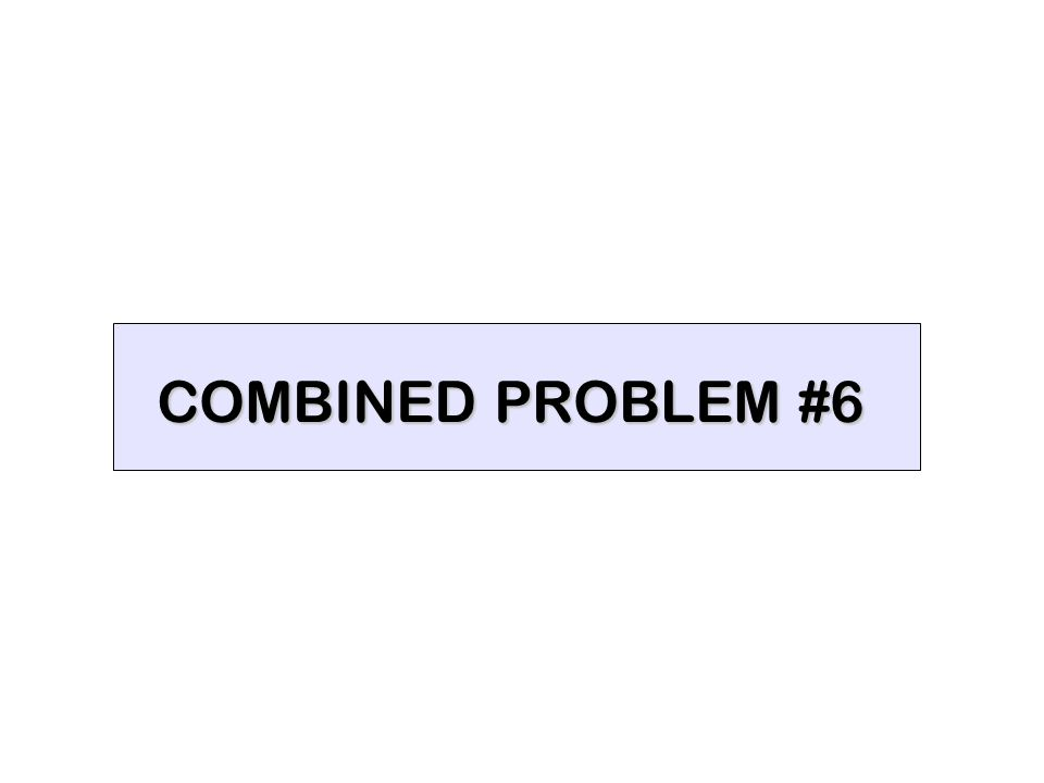 COMBINED PROBLEM #6