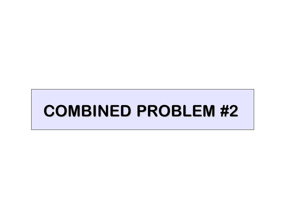 COMBINED PROBLEM #2
