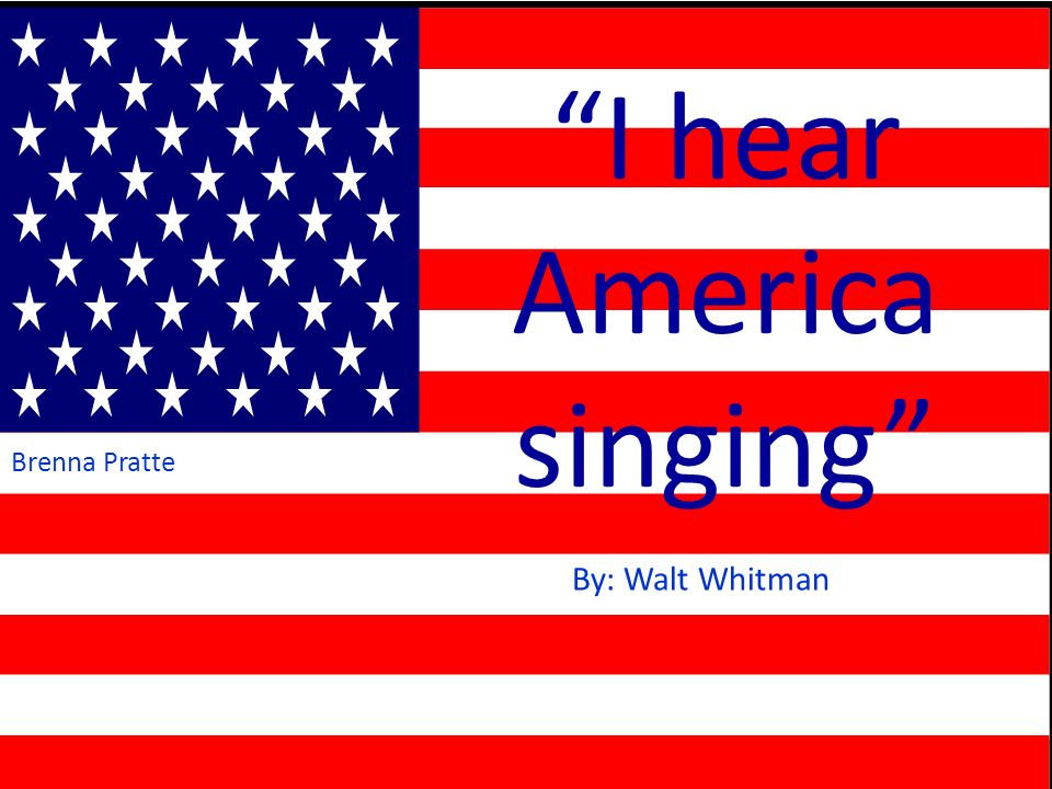 """i hear america singing Ultimately, """"i hear america singing"""" is a love poem to the nation whitman uses the small variations in individual experiences to crafts a wholesome, honest, and ."""