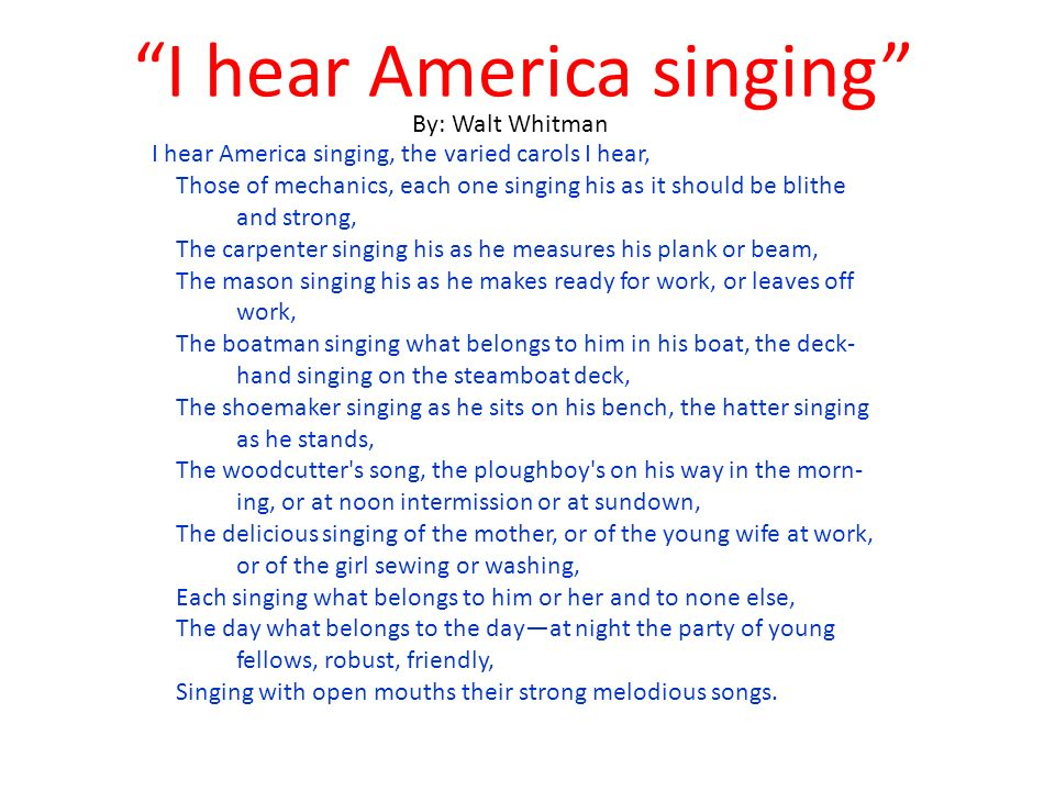 walt whitman i hear america singing If you're trying to analyze walt whitman's i hear america singing, and beat beat drums, then you're in luck this literary analysis of walt whitman poems dives into what made whitman so iconic from his use of free form to his love for ordinary people.