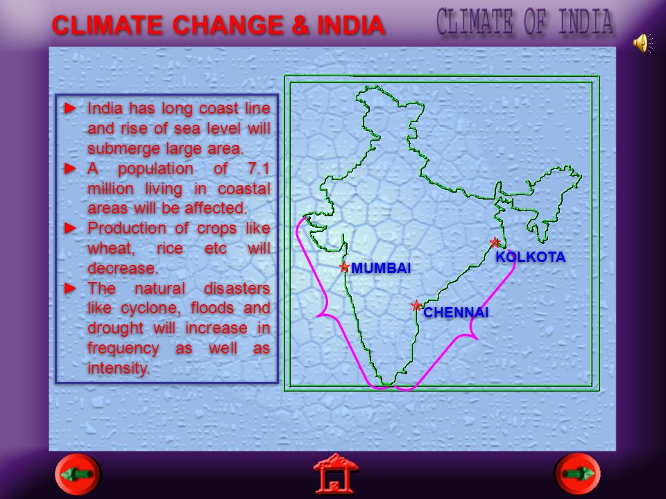 CLIMATE CHANGE & INDIA India has long coast line and rise of sea level will submerge large area.