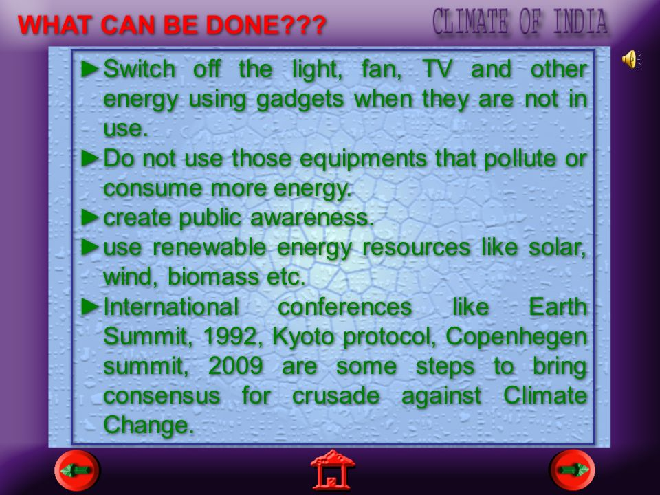 WHAT CAN BE DONE Switch off the light, fan, TV and other energy using gadgets when they are not in use.