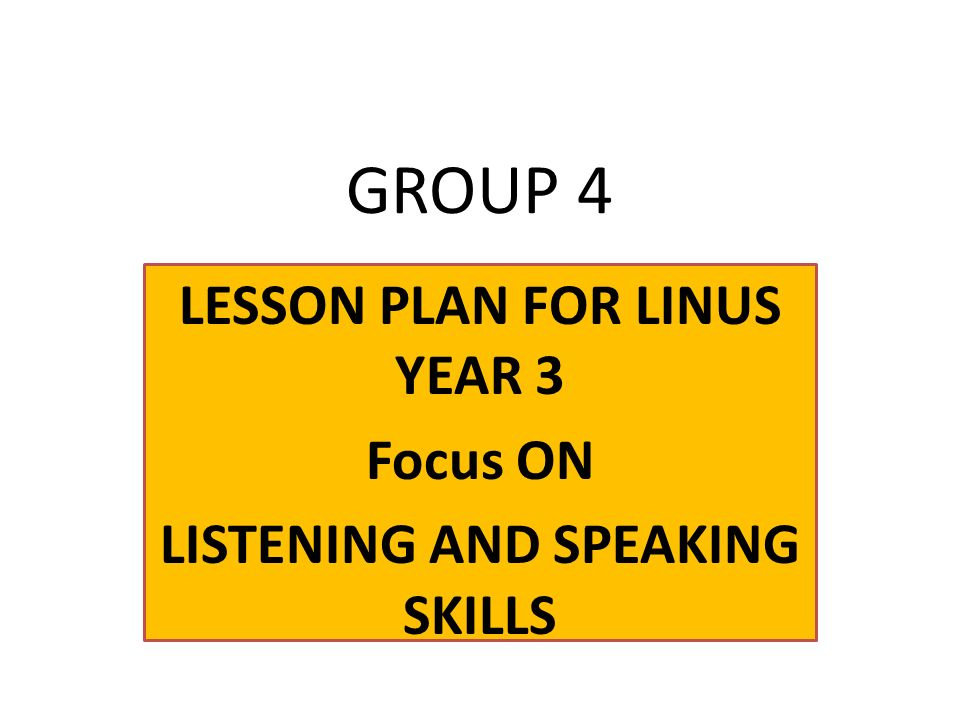 LESSON PLAN FOR LINUS YEAR 3 Focus ON LISTENING AND SPEAKING SKILLS