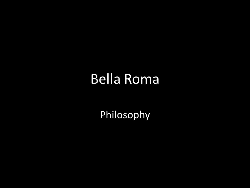 Bella Roma Philosophy