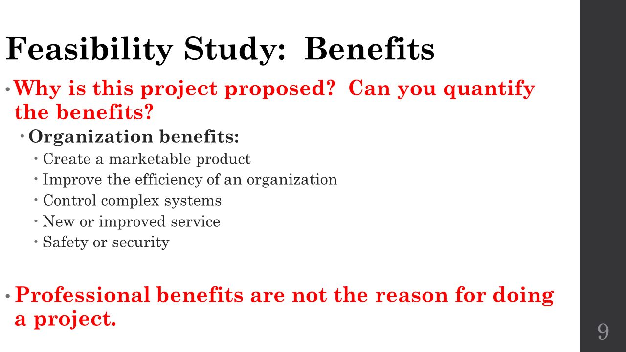 feasibity study A feasibility study is an investigation into the potential benefits of a project most businesses use a feasibility study when.
