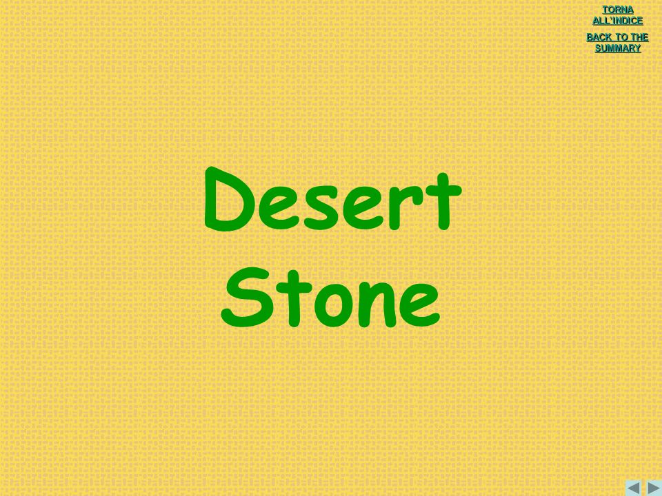 Desert Stone TORNA ALL'INDICE BACK TO THE SUMMARY
