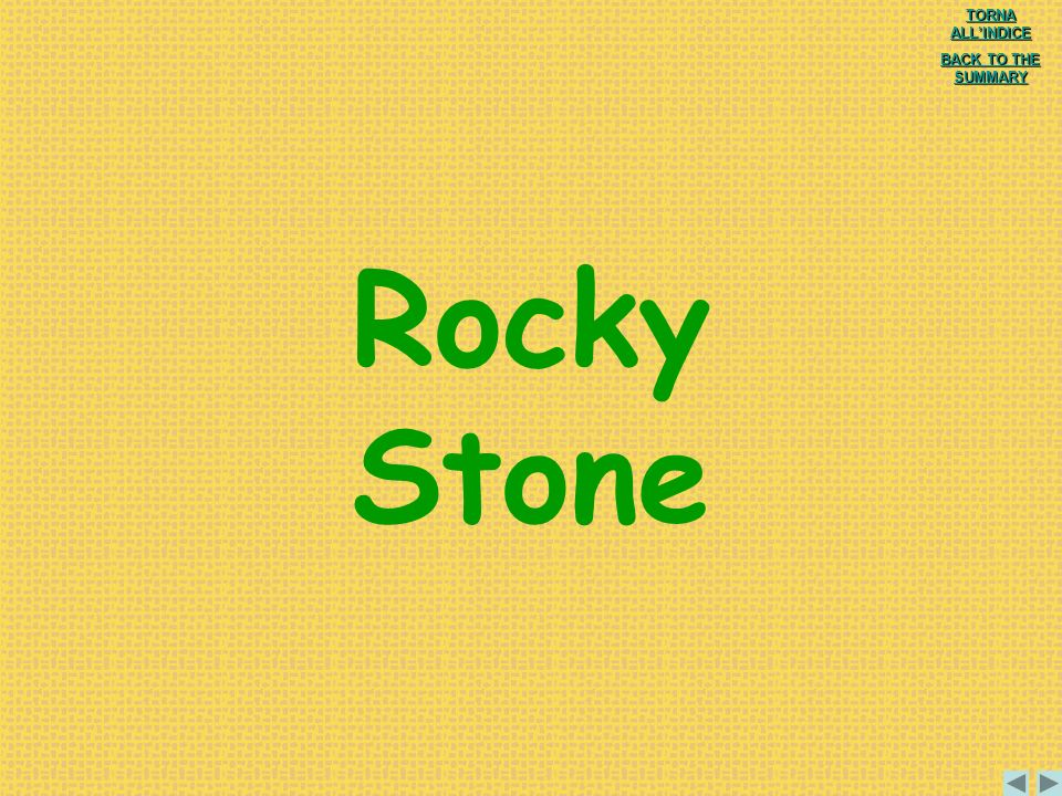 Rocky Stone TORNA ALL'INDICE BACK TO THE SUMMARY