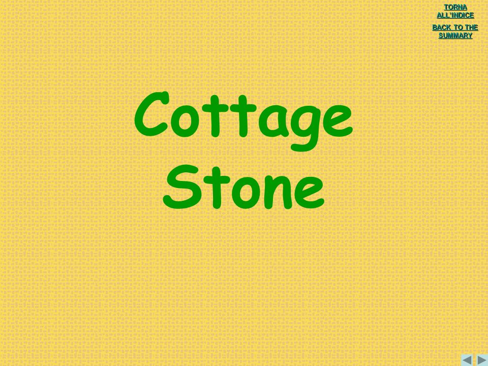 Cottage Stone TORNA ALL'INDICE BACK TO THE SUMMARY