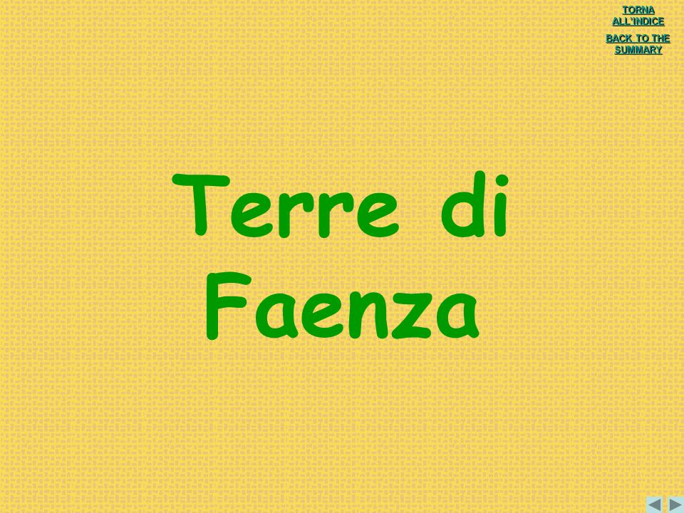 Terre di Faenza TORNA ALL'INDICE BACK TO THE SUMMARY