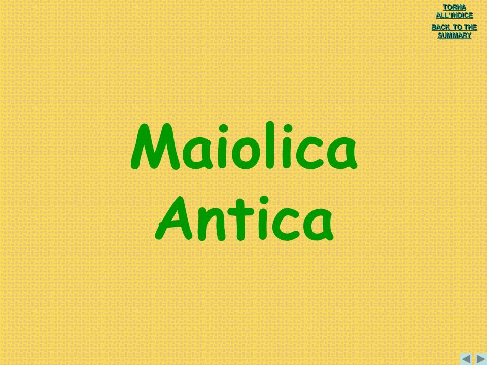 Maiolica Antica TORNA ALL'INDICE BACK TO THE SUMMARY